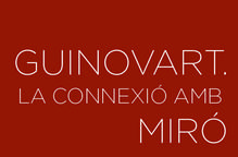 GUINOVART. LA CONNEXIÓ AMB MIRÓ