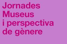 Jornades 'Museus i perspectiva de gènere'
