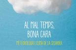 'Al mal temps, bona cara. Meteorologia i clima de la Segarra'