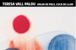 Volva de pols, cuca de llum - Teresa Vall Palou