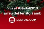 Viu el #Nadal 2019 arreu del territori amb LLEIDA.COM