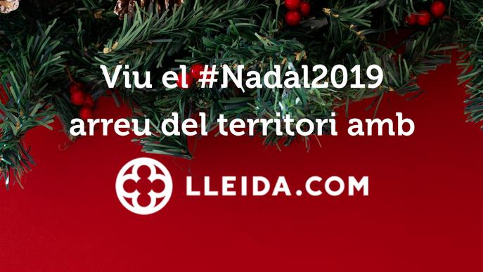 Viu el Nadal 2019 arreu del territori amb LLEIDA.COM